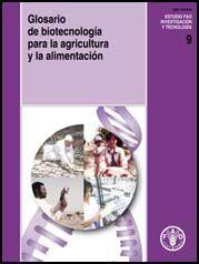 ORGANIZACIÓN DE LAS NACIONES UNIDAS PARA LA AGRICULTURA Y LA ALIMENTACIÓN  Glosario de biotecnología para la agricultura y la alimentación