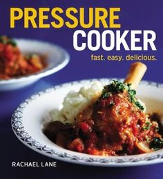 """Pressure Cooker: Fast, Easy, Delicious"" 
