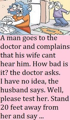 A man goes to the doctor and complains that his wife cant hear him. How bad is it? the doctor asks. I have no idea, the husband says. Well, please … Funny Long Jokes, Funny Cartoon Quotes, Clean Funny Jokes, Extremely Funny Jokes, Funny Jokes For Adults, Funny Women Quotes, Funny Riddles, Funny Pix, Funny Work