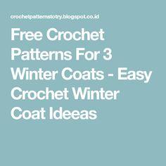 Free Crochet Patterns For 3 Winter Coats - Easy Crochet Winter Coat Ideeas