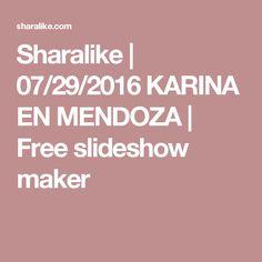 Sharalike | 07/29/2016 KARINA EN MENDOZA | Free slideshow maker