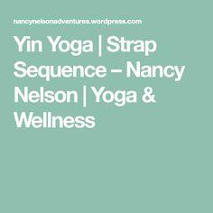 Yin Yoga | Strap Sequence – Nancy Nelson | Yoga & Wellness