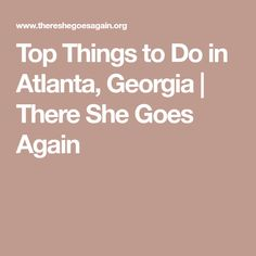 Top Things to Do in Atlanta, Georgia | There She Goes Again