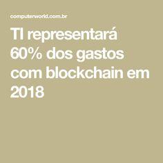 TI representará 60% dos gastos com blockchain em 2018 Tecnologia