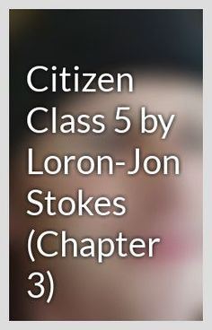 Citizen Class 5 by Loron-Jon Stokes (Chapter 3) - CerebrlMarmlade