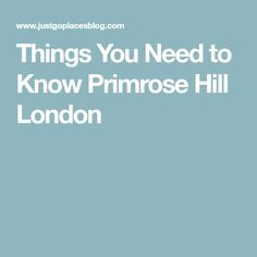 Things You Need to Know Primrose Hill London