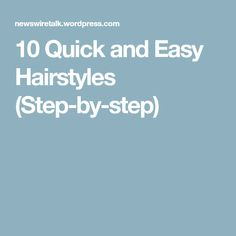 10 Quick and Easy Hairstyles (Step-by-step)