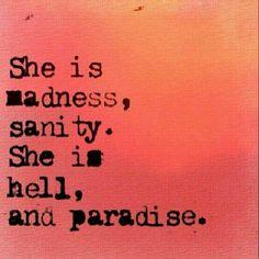 Ella es la locura sana ,el infierno .y el paraíso -