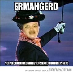 Google Image Result for http://static.themetapicture.com/media/funny-Mary-Poppins-ermahgerd-OMG.jpg