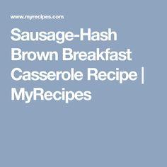Sausage-Hash Brown Breakfast Casserole Recipe | MyRecipes