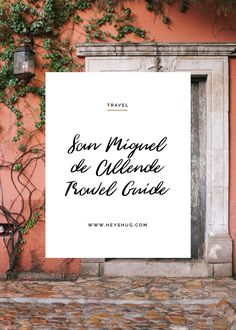 San Miguel De Allende Travel Guide on Hey Shug