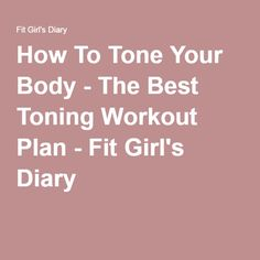 How To Tone Your Body - The Best Toning Workout Plan - Fit Girl's Diary