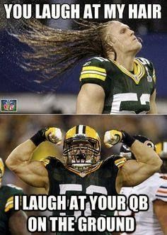 You laugh at my hair. I laugh at your QB on the ground