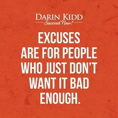 No excuses today, just get it DONE!