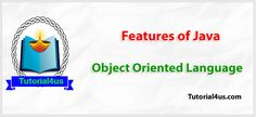 Features of java - It is object oriented programming language.
