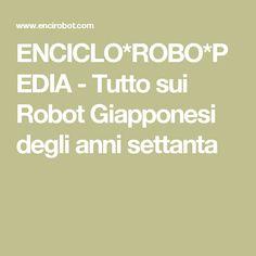 ENCICLO*ROBO*PEDIA - Tutto sui Robot Giapponesi degli anni settanta