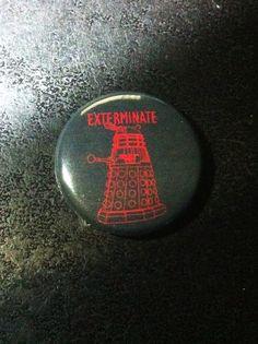 DALEKS EXTERMINATE! BUTTON or MAGNET Doctor Who Inspired Tardis Gallifrey Davros $2.25