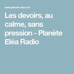 Les devoirs, au calme, sans pression - Planète Eléa Radio