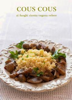 Cous cous ai funghi ricetta vegana veloce