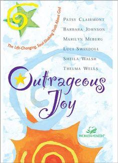 Outrageous Joy: Patsy Clairmont, Barbara Johnson, Marilyn Meberg, Luci Swindoll, Sheila Walsh, Thelma Wells: 0025986226480: Amazon.com: Books