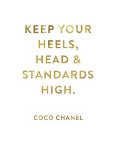 Keep Your Heals Head And Standards High Coco Chanel by planeta444