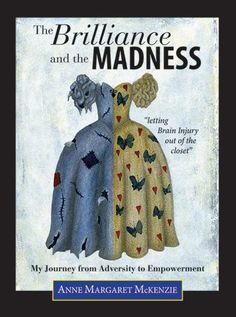 New Book: The Brilliance and the Madness - letting #BrainInjury out of the closet #neuroskills
