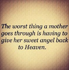 """The worst thing a mother goes through is having to give her sweet angel back to heaven."""
