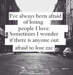 I've always been afraid of losing people I love. Sometimes I wonder if there is anyone afraid to lose me. Sad Quotes, Love Quotes, Inspirational Quotes, Brainy Quotes, Motivating Quotes, Teen Quotes, Random Quotes, Romantic Quotes, Poetry Quotes