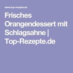 Frisches Orangendessert mit Schlagsahne | Top-Rezepte.de