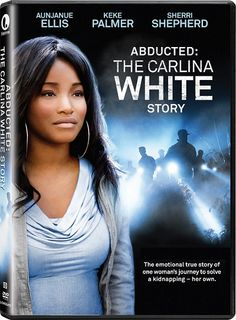 ABDUCTED THE CARLINA WHITE STORY - LIFETIME