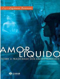 Amor liquido zygmunt bauman  Livro que fala sobre a fragilidade dos relacionamentos atuais.