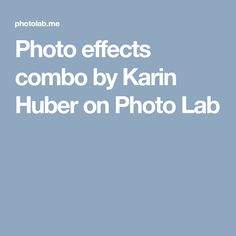 Photo effects combo by Karin Huber on Photo Lab