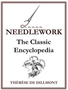 Needlework; The Classic and Complete Encyclopedia (Illustrated) by Therese De Dillmont, http://www.amazon.co.uk/dp/B00KAL1V84/ref=cm_sw_r_pi_dp_3kNQub1Q254SF