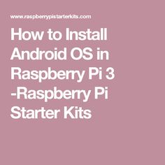 How to Install Android OS in Raspberry Pi 3 -Raspberry Pi Starter Kits