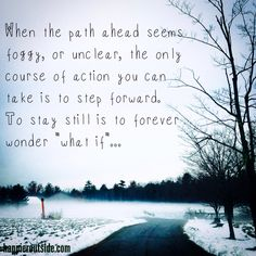 "When the path ahead seems foggy or unclear, the only course of action you can take is to step forward. To stay still is to forever wonder ""what if""... #happieroutside"