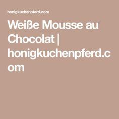 Weiße Mousse au Chocolat   honigkuchenpferd.com