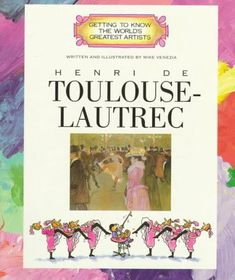 Henri de Toulouse-Lautrec (Getting to Know the World's Greatest Artists) by Mike Venezia; grades 1-4; lexile unknown