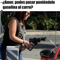 No hay que entenderlas solo quererlas.  .  #MiércolesGabán #Gasolina #gasolinera #combustible #mujer #novia #SrElMatador #ElSalvador #carro  .