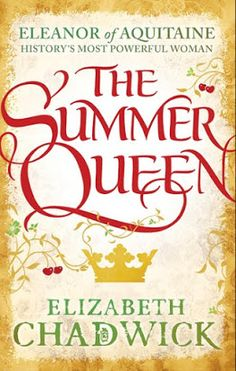 Carole's Chatter: The Summer Queen by Elizabeth Chadwick Philippa Gregory, Elizabeth Chadwick, Childhood's End, Eleanor Of Aquitaine, Young Prince, Queen Of England, First Novel, Book Collection, Betrayal