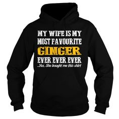 My wife is my most favourite #Ginger ever, Order HERE ==> https://www.sunfrog.com/LifeStyle/My-wife-is-my-most-favourite-Ginger-ever-Hoodie-Black.html?53624, Please tag & share with your friends who would love it , #christmasgifts #birthdaygifts #renegadelife