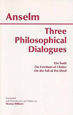 Three Philosophical Dialogues: On Truth, on Freedom of Choice, on the Fall of the Devil by Anselm http://www.amazon.co.uk/dp/0872206114/ref=cm_sw_r_pi_dp_ODelvb0B10Z13
