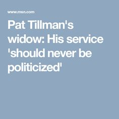 """The very action of self expression and the freedom to speak from one's heart — no matter those views — is what Pat and so many other Americans have given their lives for,"" Tillman added. ""Even if they didn't always agree with those views. It is my sincere hope that our leaders both understand and learn from the lessons of Pat's life and death, and also those of so many other brave Americans."""