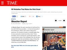 "19) The press // TIME magazine names BR one of 50 best websites in 2011 stating that ""the standard of quality [at BR] is markedly higher than at some community-created news hubs."" Forbes praises BR for creating a model of sports coverage from the fan's perspective and leveraging thousands of writer-fans who work for exposure rather than pay. In fact, BR's impressive growth has made other sports news brands open up their platform to amateur bloggers and adopt the social media tricks of BR."