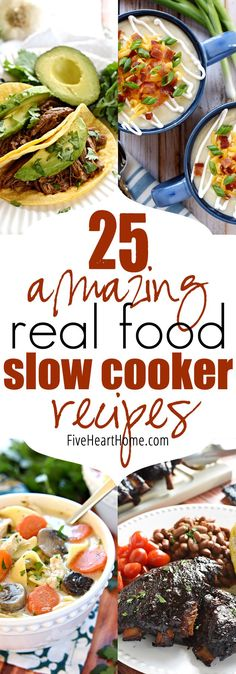 25 Amazing Real Food Slow Cooker Recipes ~ comforting crock pot classics, flavorful tacos, hearty sandwiches, and cozy soups, stews, and chilis make up this list of popular slow cooker recipes!   http://FiveHeartHome.com