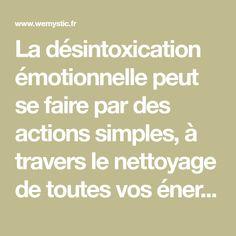 La désintoxication émotionnelle peut se faire par des actions simples, à travers le nettoyage de toutes vos énergies et le contrôle de vos émotions.
