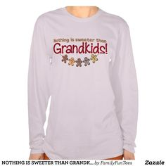 NOTHING IS SWEETER THAN GRANDKIDS! SHIRT