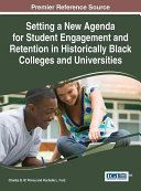 Setting a new agenda for student engagement and retention in historically Black colleges and universities / [editors] Charles B.W. Prince, Howard University, USA, Rochelle L. Ford, Syracuse University, USA