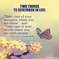 "Two things to remember in life: ""Take care of your thoughts when you are alone"" (II Corinthians and ""Take care of your words when you are with people"" (Proverbs Bible Scriptures, Bible Quotes, Me Quotes, Great Quotes, Quotes To Live By, Inspirational Quotes, Inspire Quotes, Affirmations Positives, Christian Quotes"