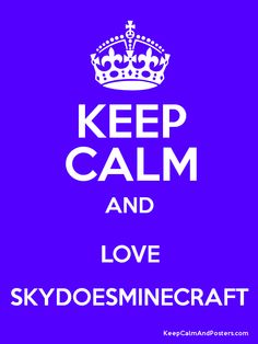keep calm and love skydoesminecraft - Google Search