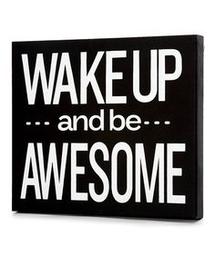 'Wake Up and Be Awesome'